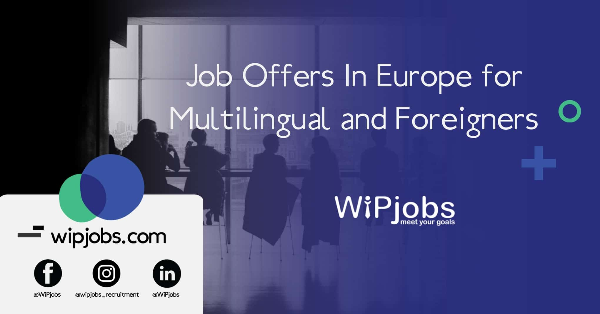 Job Offers In Europe For Multilingual And Foreigners